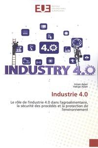 Imran Aslan et Hakiye Aslan - Industrie 4.0 - Le rôle de l'industrie 4.0 dans l'agroalimentaire, la sécurité des procédés et la protection de l'environnement.