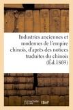 Stanislas Julien - Industries anciennes et modernes de l'empire chinois, d'après des notices traduites du chinois.