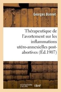 Georges Bonnet - Influence de la thérapeutique de l'avortement sur les inflammations utéro-annexielles post-abortives.