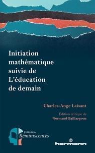 Charles-Ange Laisant - Initiation mathématique suivie de L'éducation de demain.