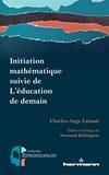 Normand Baillargeon et Charles-Ange Laisant - Initiation mathématique - Suivie de L'éducation de demain.