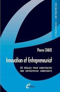 Pierre Chaix - Innovation et entrepreneuriat - 10 règles pour construire une entreprise innovante.