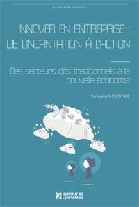 Valérie Mérindol - Innover en entreprise : de l'incantation à l'action - Des secteurs dits traditionnels à la nouvelle économie.