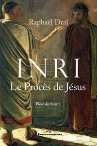 Raphaël Draï - INRI - Le Procès de Jésus.