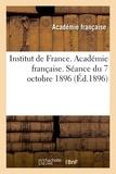 Institut de France et  Académie française - Institut de France. Académie française. Séance du 7 octobre 1896, tenue en présence de.