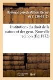 Rayneval joseph mathias gérard De - Institutions du droit de la nature et des gens. Nouvelle édition.