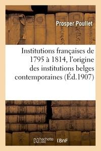 Poullet - Institutions françaises de 1795 à 1814. Essai sur l'origine des institutions belges contemporaines.