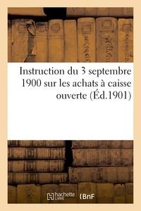 Feraud - Instruction du 3 septembre 1900 sur les achats à caisse ouverte par les commissions de réception.