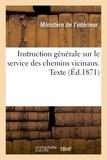 Ministère de l'Intérieur - Instruction générale sur le service des chemins vicinaux. Texte.