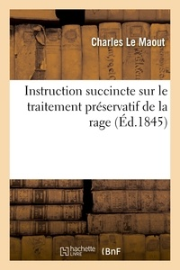 Maout charles Le - Instruction succincte sur le traitement préservatif de la rage.