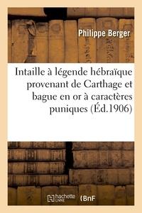 Philippe Berger - Intaille à légende hébraïque provenant de Carthage et bague en or à caractères puniques provenant.