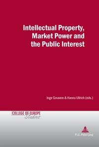 Inge Govaere et Hanns Ullrich - Intellectual Property, Market Power and the Public Interest.