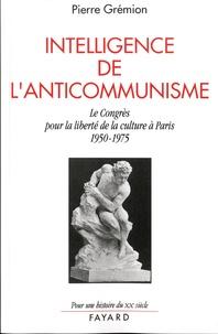 Pierre Grémion - Intelligence de l'anticommunisme - Le Congrès pour la liberté de la culture à Paris, 1950-1975.