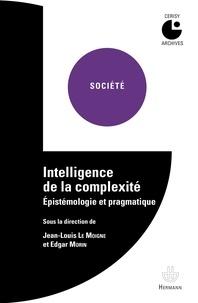 Jean-Louis Le Moigne et Edgar Morin - Intelligence de la complexité - Epistémologie et pragmatique.