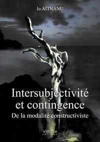 Jo Aitnanu - Intersubjectivité et contingence - De la modalité constructiviste.