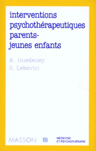 Antoine Guédeney et Serge Lebovici - Interventions psychothérapeutiques parents-jeunes enfants.
