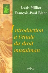 Louis Milliot et François-Paul Blanc - Introduction à l'étude du droit musulman..