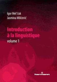 Igor Mel'cuk et Jasmina Milicevic - Introduction à la linguistique - Volume 1.