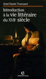 Jean-Claude Tournand - Introduction à la vie littéraire du XVIIe siècle.
