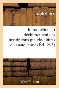 Joseph Halévy - Introduction au déchiffrement des inscriptions pseudo-hittites ou anatoliennes.