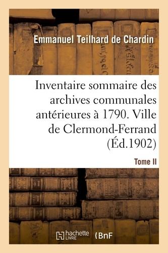 Hachette BNF - Inventaire sommaire des archives communales antérieures à 1790. Ville de Clermond-Ferrand. Tome II.
