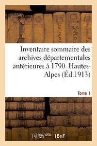 Paul Guillaume - Inventaire sommaire des archives départementales antérieures à 1790. Hautes-Alpes. Tome 1.