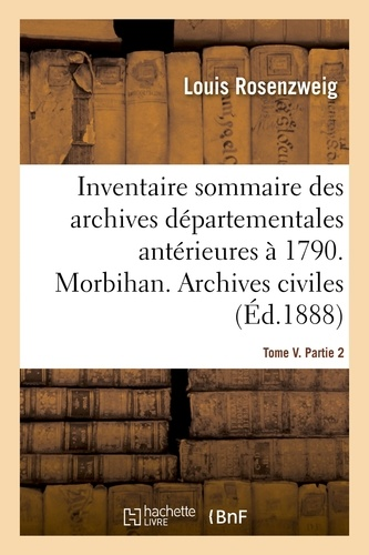 Louis Rosenzweig - Inventaire sommaire des archives départementales antérieures à 1790. Morbihan. Tome V. Partie 2.