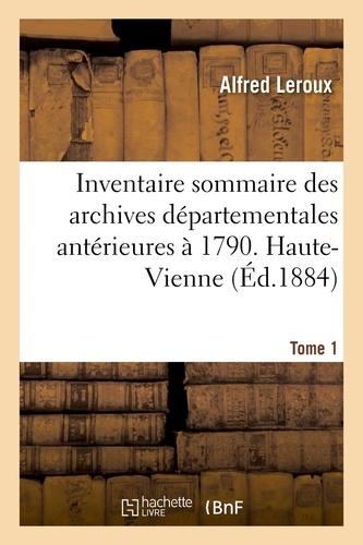 Alfred Leroux - Inventaire sommaire des archives départementales antérieures à 1790. Haute-Vienne. Tome 1.