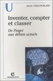 Annie Chalon-Blanc - Inventer, compter et classer - De Piaget aux débats actuels.