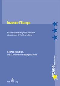 Gérard Bossuat - Inventer l'Europe : histoire nouvelle des groupes d'influence et des acteurs de l'unité européenne.