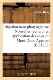 Julien Alvin - Irrigation naso-pharyngienne. Nouvelles recherches. Application des eaux du Mont-Dore. Appareil.