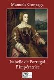 Manuela Gonzaga - Isabelle de Portugal, l'impératrice.