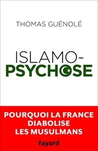 Thomas Guénolé - Islamopsychose - Pourquoi la France diabolise les musulmans.