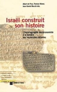 Jean-Daniel Macchi et Thomas Römer - ISRAEL CONSTRUIT SON HISTOIRE. - L'historiographie deutéromiste à la lumière des recherches récentes.