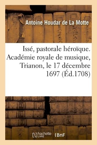 Hachette BNF - Issé, pastorale héroïque. Académie royale de musique, Trianon, le 17 décembre 1697.