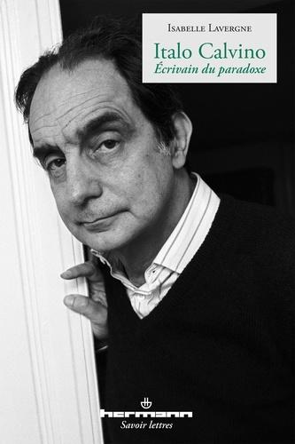 Isabelle Lavergne - Italo Calvino - Ecrivain du paradoxe.