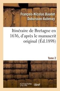 François-Nicolas Baudot Dubuisson-Aubenay - Itinéraire de Bretagne en 1636, d'après le manuscrit original. T. 2.