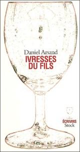 Daniel Arsand - Ivresses du fils.