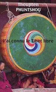 Thoupten Phuntshog - J'ai connu le Tibet libre.