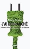 Thierry Crouzet - J'ai débranché - Comment survivre sans internet après une overdose.