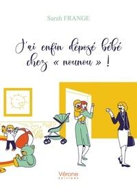 """Sarah Frange - J'ai enfin déposé bébé chez """"nounou"""" !."""