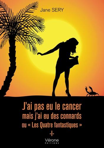 Jane Sery - J'ai pas eu le cancer mais j'ai eu des connards ou Les quatre fantastiques.