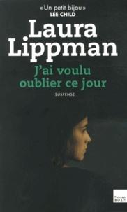 Laura Lippman - J'ai voulu oublier ce jour.