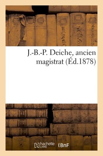 XXX - J.-b.-p. deiche, ancien magistrat.