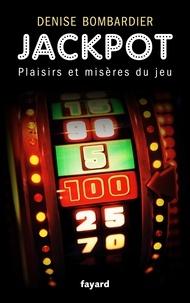 Denise Bombardier - Jackpot - Plaisirs et misères du jeu.