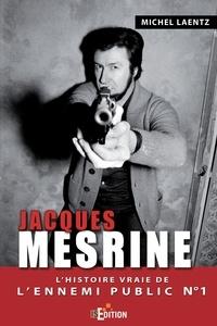 Michel Laentz - Jacques Mesrine - L'histoire vraie de l'ennemi public n° 1.