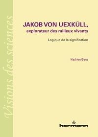 Jakob von Uexküll, explorateur des milieux vivants - Logique de la signification.pdf
