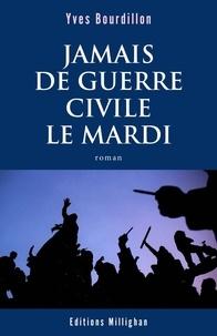 Yves Bourdillon - Jamais de guerre civile le mardi.