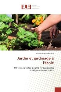 Philippe Mahuziès-Sanuy - Jardin et jardinage à l'école - Un terreau fertile pour la formation des enseignants au primaire.