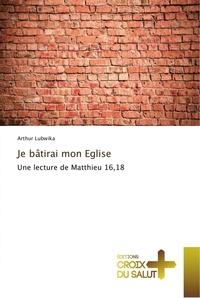 Arthur Lubwika - Je batirai mon eglise - Une lecture de Matthieu 16,18.